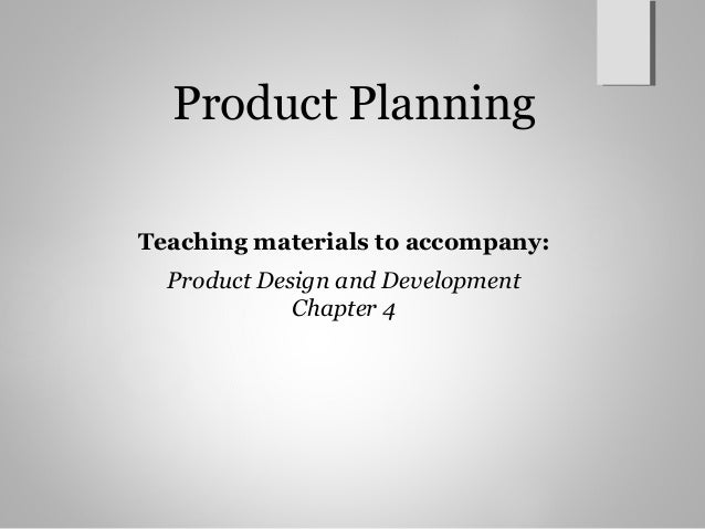 Product Planning Teaching materials to accompany: Product Design and Development Chapter 4