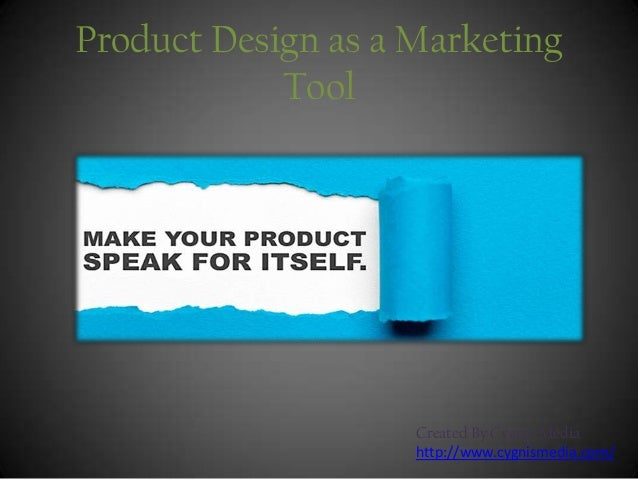 Product Design as a Marketing Tool  Created By Cygnis Media http://www.cygnismedia.com/
