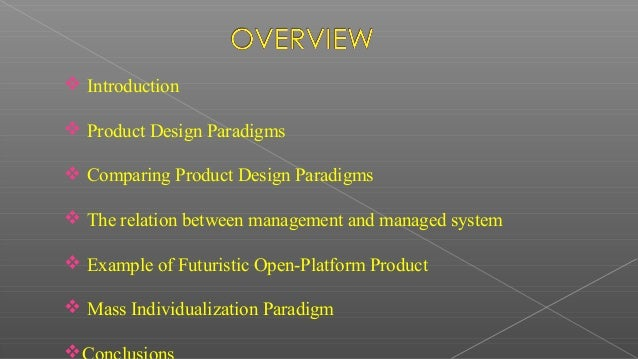  Introduction  Product Design Paradigms  Comparing Product Design Paradigms  The relation between management and manag...