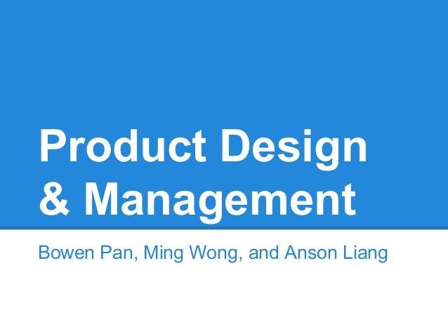 Bowen Pan, Ming Wong, and Anson Liang Product Design & Management