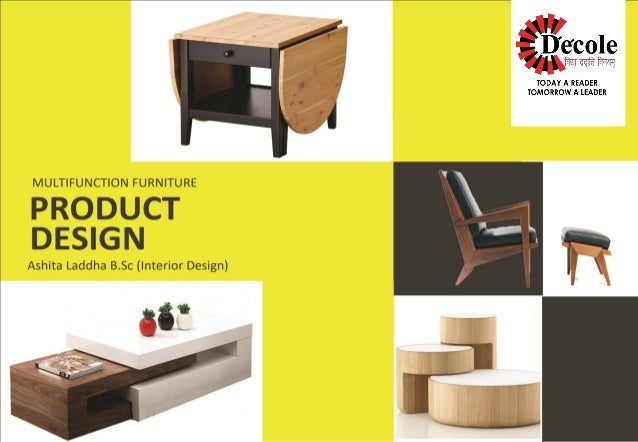 Product design multi function furniture. Project report on Product Design  At Dezyne E'cole College, Ajmer Submitted to Dezyne ...