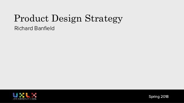 Product Design Strategy Richard Banfield Spring 2018