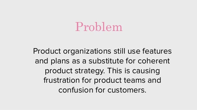 Product organizations still use features and plans as a substitute for coherent product strategy. This is causing frustrat...