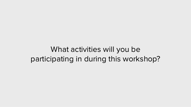 What activities will you be participating in during this workshop?
