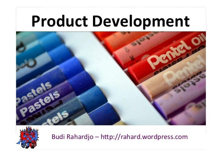 Product Development    Budi Rahardjo – h-p://rahard.wordpress.com