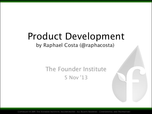Product Development by Raphael Costa (@raphacosta)  The Founder Institute 5 Nov '13