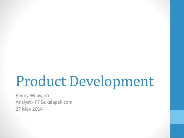 Product Development Renny Wijayanti Analyst - PT Bukalapak.com 27 May 2014