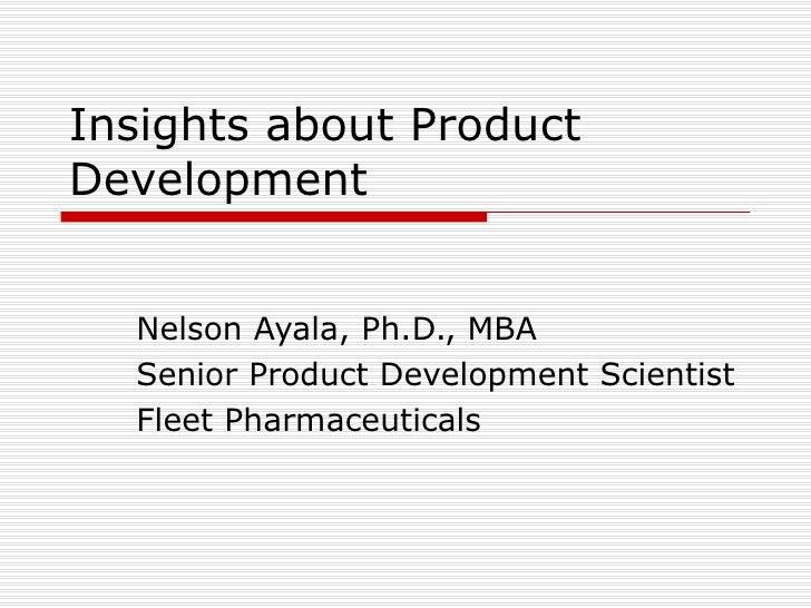 Insights about Product Development Nelson Ayala, Ph.D., MBA Senior Product Development Scientist Fleet Pharmaceuticals