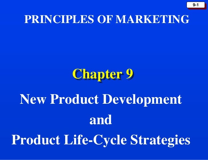 9-1  PRINCIPLES OF MARKETING         Chapter 9 New Product Development            andProduct Life-Cycle Strategies