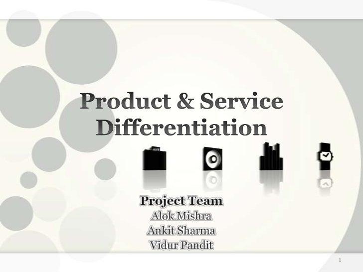 Product & Service Differentiation<br />Project Team<br />Alok Mishra<br />Ankit Sharma<br />Vidur Pandit<br />1<br />