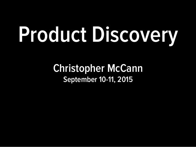 Product Discovery Christopher McCann September 10-11, 2015