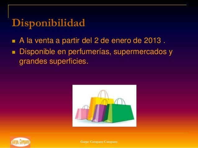 Disponibilidad   A la venta a partir del 2 de enero de 2013 .   Disponible en perfumerías, supermercados y    grandes su...