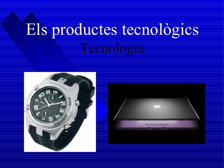 Els productes tecnològics Tecnologia