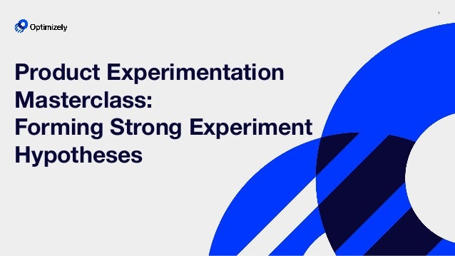 1 Product Experimentation Masterclass: Forming Strong Experiment Hypotheses