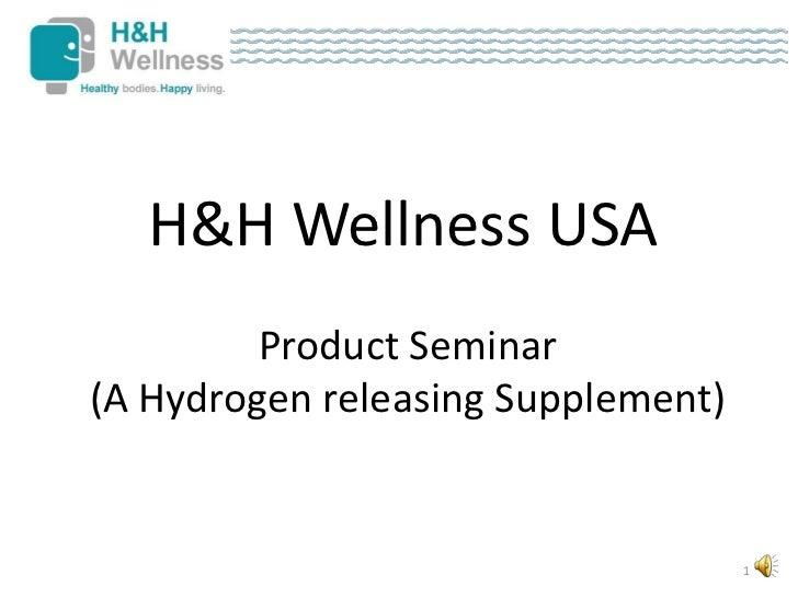 H&H Wellness USA         Product Seminar(A Hydrogen releasing Supplement)                                    1