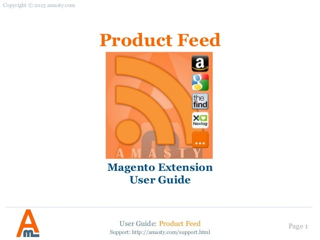 User Guide: Product Feed Page 1 Product Feed Magento Extension User Guide Support: http://amasty.com/support.html Copyrigh...