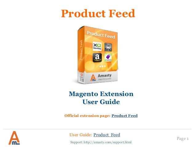 User Guide: Product Feed Page 1 Product Feed Magento Extension User Guide Official extension page: Product Feed Support: h...
