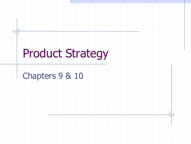 Product StrategyChapters 9 & 10