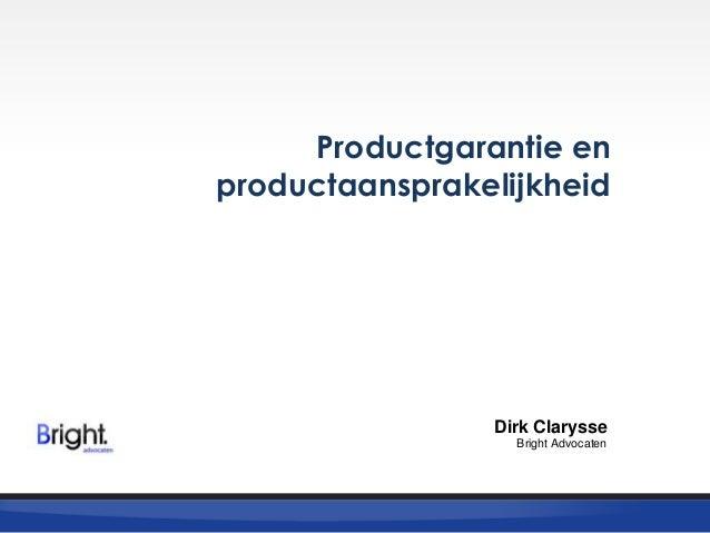Productgarantie en productaansprakelijkheid  Dirk Clarysse Bright Advocaten