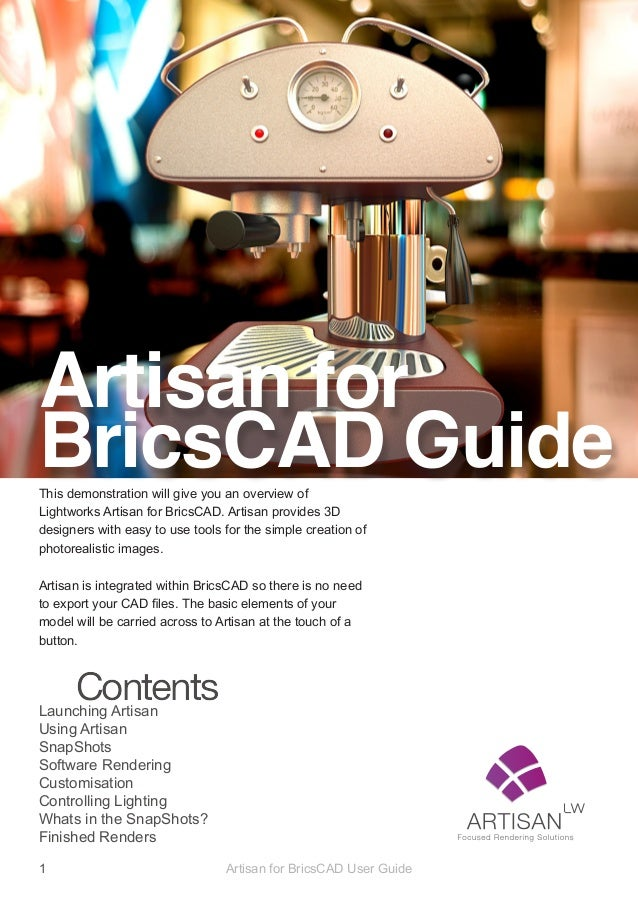 Artisan forBricsCAD GuideThis demonstration will give you an overview ofLightworks Artisan for BricsCAD. Artisan provides ...