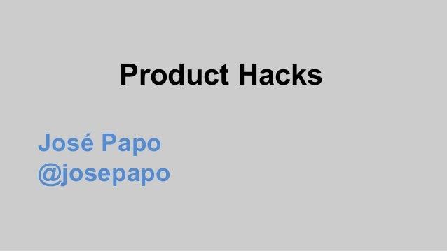 Product Hacks José Papo @josepapo