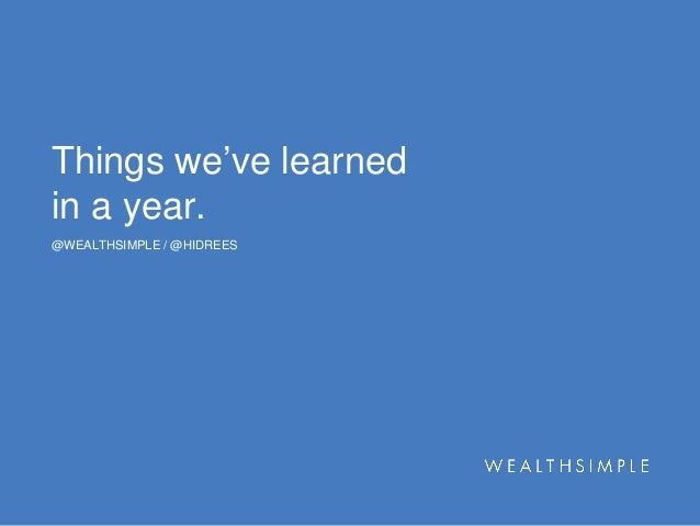 Things we've learned in a year. @WEALTHSIMPLE / @HIDREES