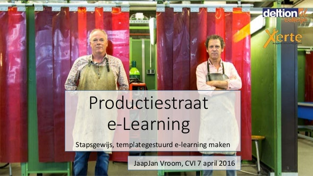 Stapsgewijs, templategestuurd e-learning maken Productiestraat e-Learning JaapJan Vroom, CVI 7 april 2016 1