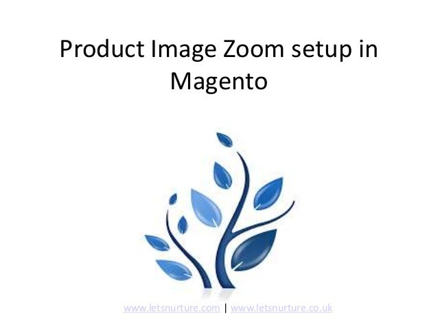 Product Image Zoom setup in Magento www.letsnurture.com | www.letsnurture.co.uk