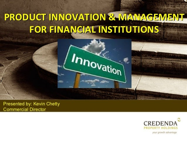 PRODUCT INNOVATION & MANAGEMENT    FOR FINANCIAL INSTITUTIONSPresented by: Kevin ChettyCommercial Director