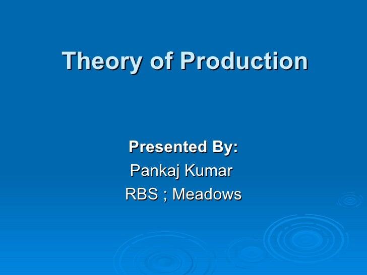 Theory of Production Presented By: Pankaj Kumar  RBS ; Meadows