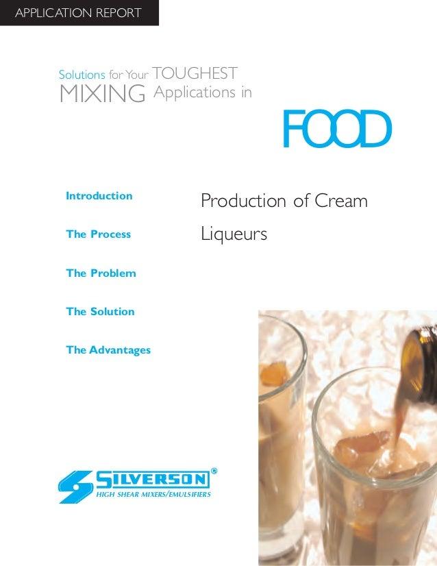 Production of Cream Liqueurs The Advantages Introduction The Process The Problem The Solution HIGH SHEAR MIXERS/EMULSIFIER...