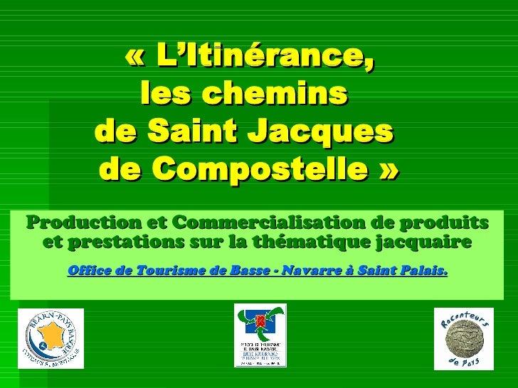 «L'Itinérance, les chemins  de Saint Jacques  de Compostelle» Production et Commercialisation de produits et prestations...