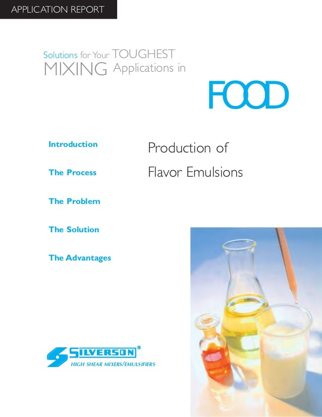 Production of Flavor Emulsions The Advantages Introduction The Process The Problem The Solution HIGH SHEAR MIXERS/EMULSIFI...
