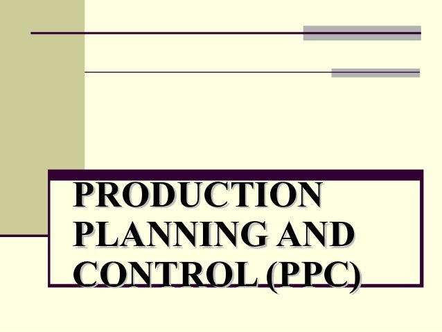 PRODUCTIONPRODUCTION PLANNING ANDPLANNING AND CONTROL (PPC)CONTROL (PPC)