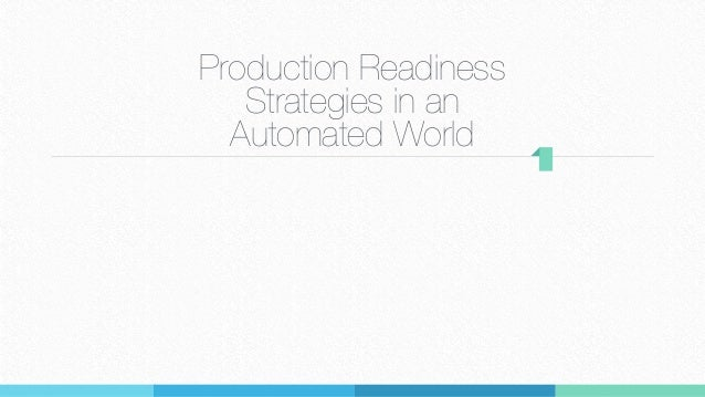 Production Readiness Strategies in an Automated World