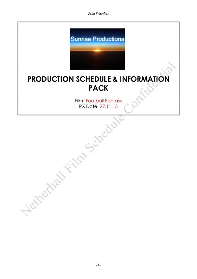 Film Schedule  PRODUCTION SCHEDULE & INFORMATION PACK Film: Football Fantasy RX Date: 27.11.13  -1-