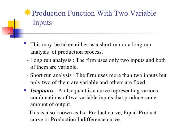 <ul><li>Production Function With Two Variable    Inputs </li></ul><ul><li>This may   be taken either as a short run or a l...