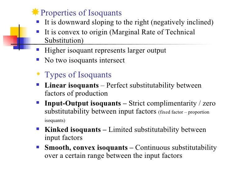 <ul><li>Properties of Isoquants </li></ul><ul><li>It is downward sloping to the right (negatively inclined) </li></ul><ul>...