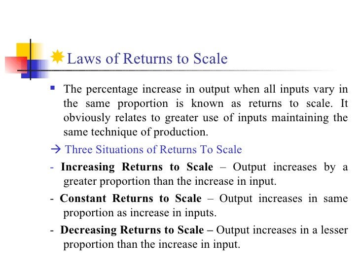 <ul><li>Laws of Returns to Scale  </li></ul><ul><li>The percentage increase in output when all inputs vary in the same pro...