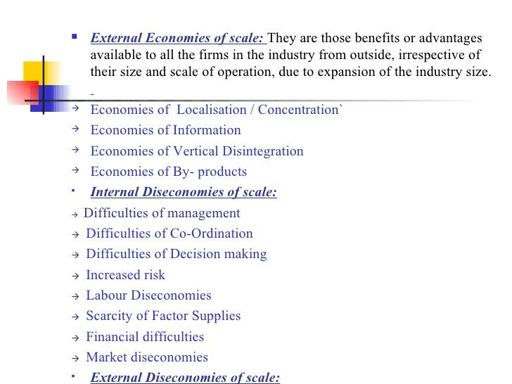 <ul><li>External Economies of scale:  They are those benefits or advantages available to all the firms in the industry fro...