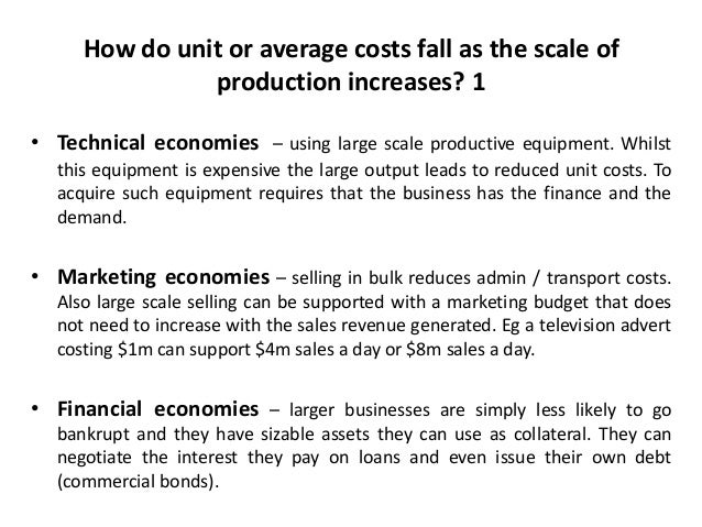 How do unit or average costs fall as the scale of production increases? 2 • Managerial economies – as businesses expand th...