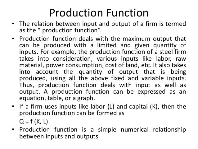 """Production Function • The relation between input and output of a firm is termed as the """" production function"""". • Productio..."""