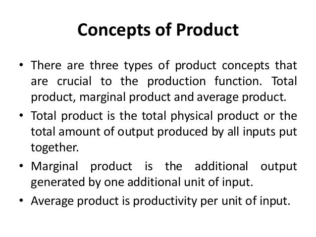 Concepts of Product • There are three types of product concepts that are crucial to the production function. Total product...