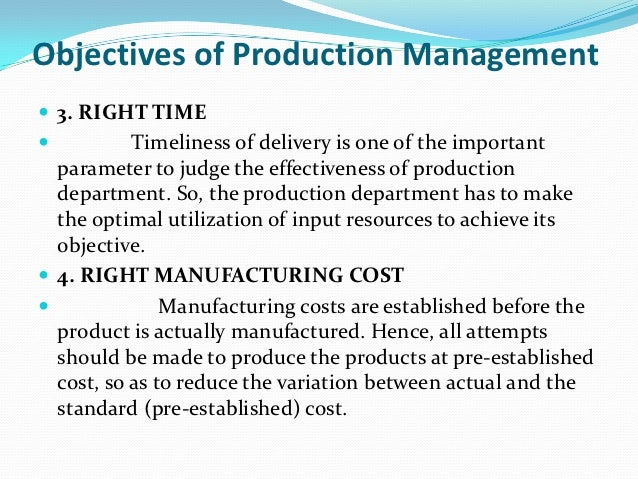 objectives of production management Module aims & objectives this course provides a general introduction to  operations management of manufacturing systems it will explore strategies for  operating and optimising the production of products in different varieties and.