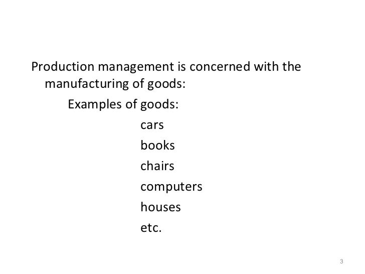 production and operations management of goods Industrial production managers oversee the daily operations of manufacturing and related plants they coordinate, plan, and direct the activities used to create a wide range of goods, such.