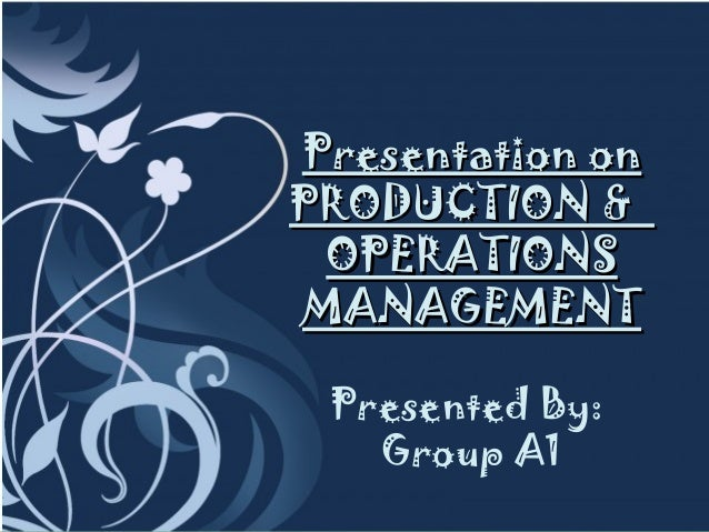 Presentation onPRODUCTION & OPERATIONSMANAGEMENT Presented By:   Group A1