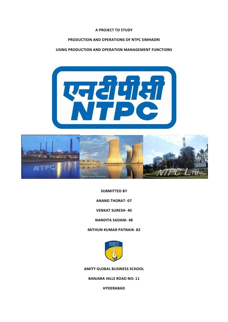A PROJECT TO STUDY<br />PRODUCTION AND OPERATIONS OF NTPC SIMHADRI<br />USING PRODUCTION AND OPERATION MANAGEMENT FUNCTION...