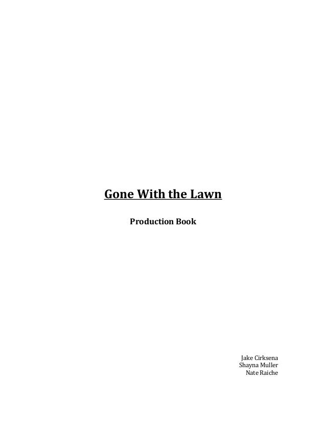 Gone With the Lawn Production Book  Jake Cirksena Shayna Muller Nate Raiche