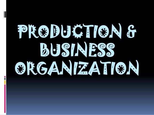PRODUCTION & BUSINESS ORGANIZATION