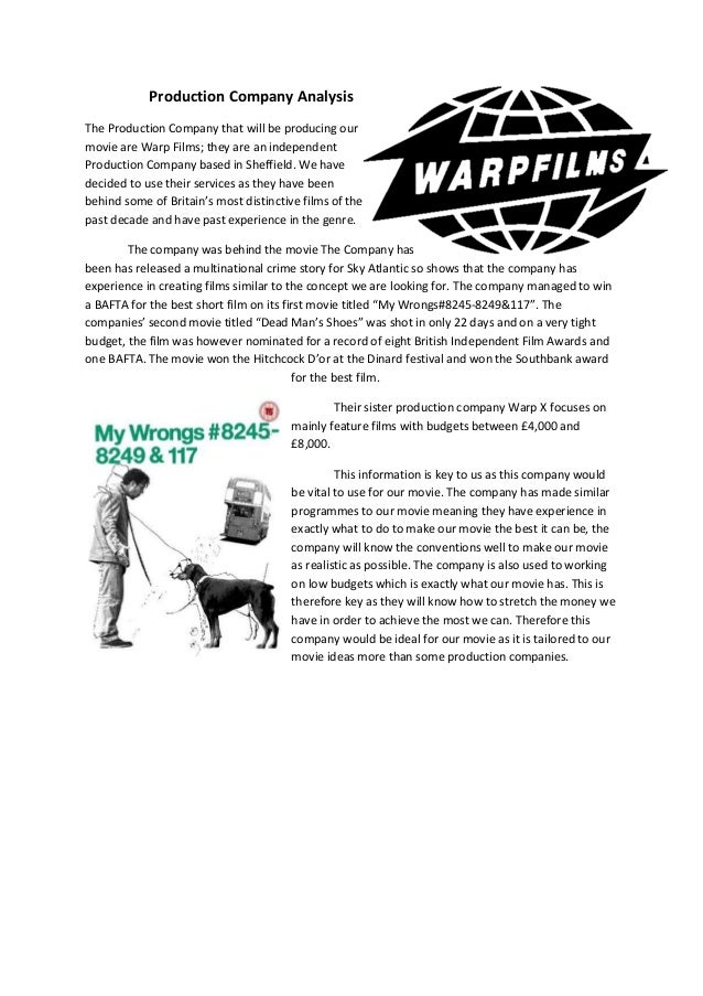 Production Company Analysis The Production Company that will be producing our movie are Warp Films; they are an independen...